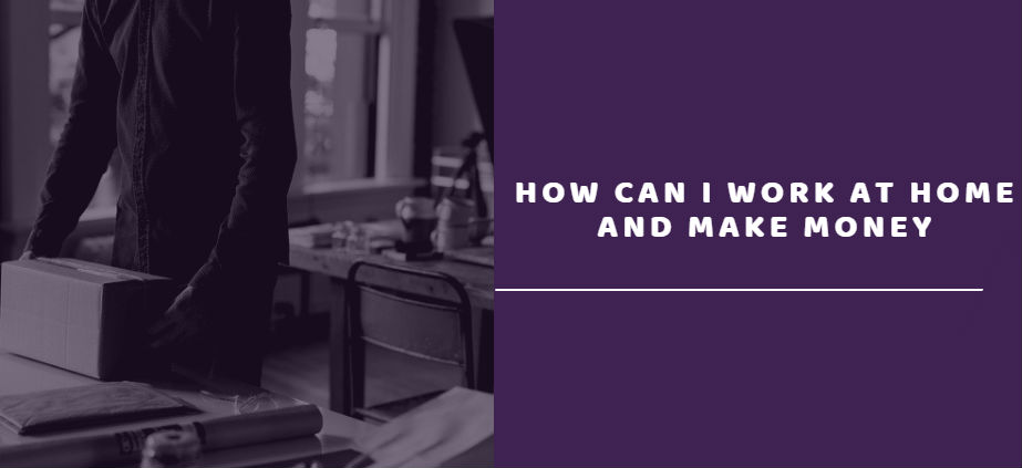 How Can I Work At Home And Make Money