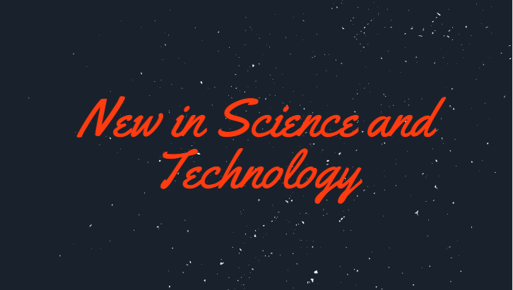 New in Science and Technology