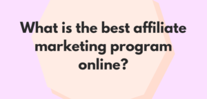 What is the best affiliate marketing program online?