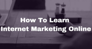 How To Learn Internet Marketing Online