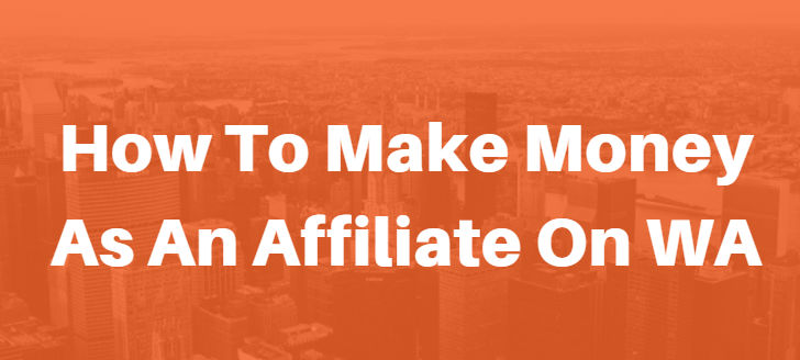How To Make Money As An Affiliate On WA