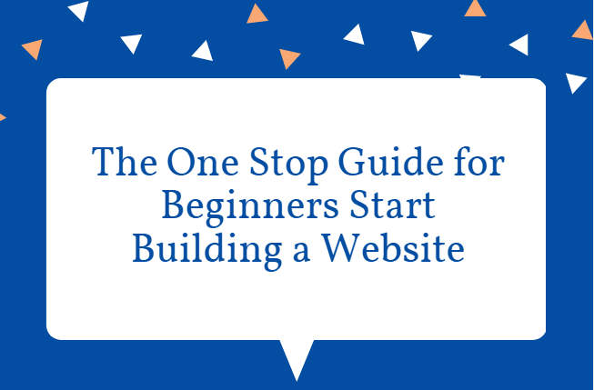 The One Stop Guide for Beginners Start Building a Website