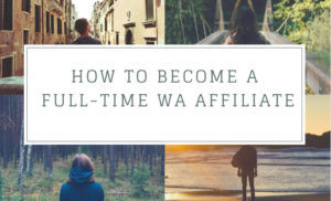 How to Become Full Time WA Affiliate