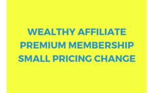 Wealthy Affiliate Premium Membership Small Pricing Change