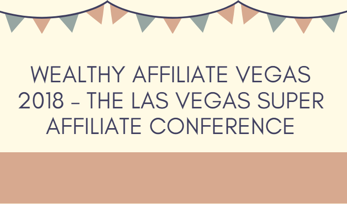 Wealthy Affiliate Vegas 2018 – The Las Vegas Super Affiliate Conference