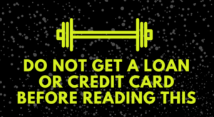 Do Not Get a Loan or Credit Card Before Reading This