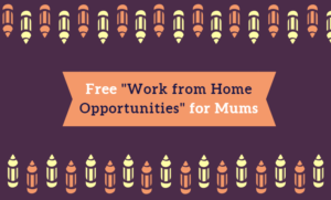 "Free ""Work from Home Opportunities"" for Mums"
