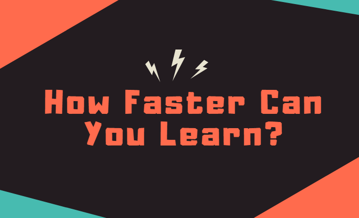 How Faster Can You Learn?