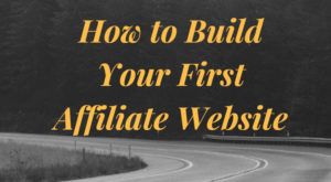 How to Build Your First Affiliate Website