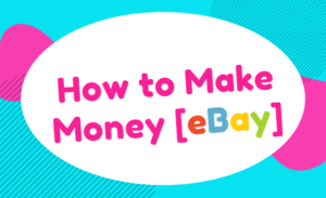 How to Make Money [eBay]