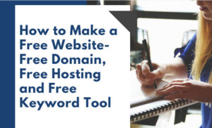 How to Make a Free Website- Free Domain, Free Hosting and Free Keyword Tool