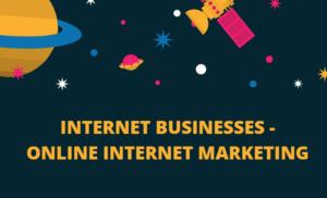 Internet Businesses - Online Internet Marketing