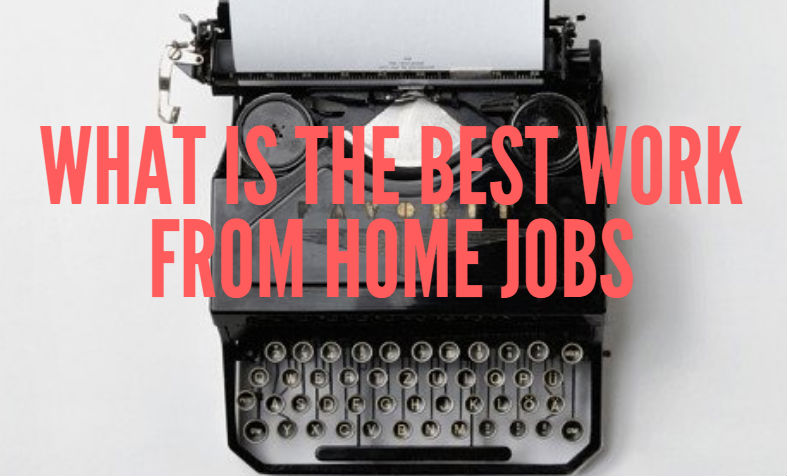 What is the Best Work from Home Jobs