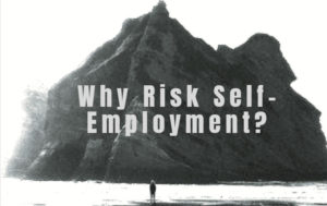 Why Risk Self-Employment?