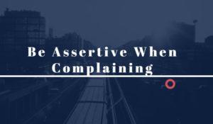Be Assertive When Complaining