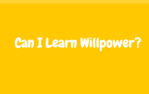 Can I Learn Willpower?