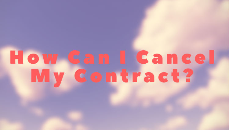 How Can I Cancel My Contract?
