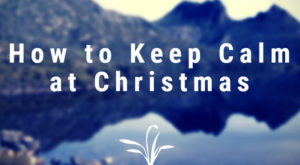 How to Keep Calm at Christmas