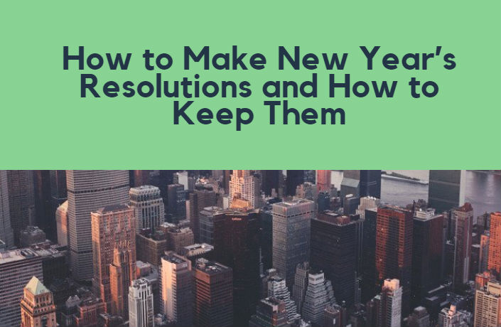 How to Make New Year's Resolutions and How to Keep Them