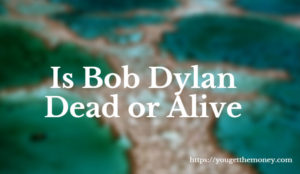 Is Bob Dylan Dead or Alive