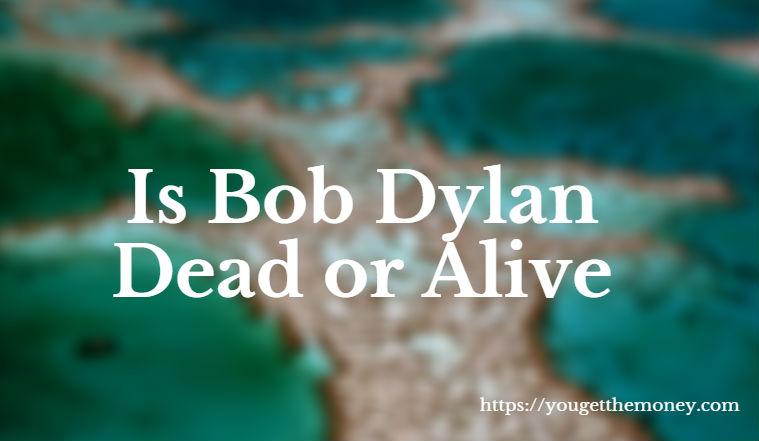 Is Bob Dylan Dead or Alive