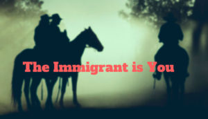 The Immigrant is You