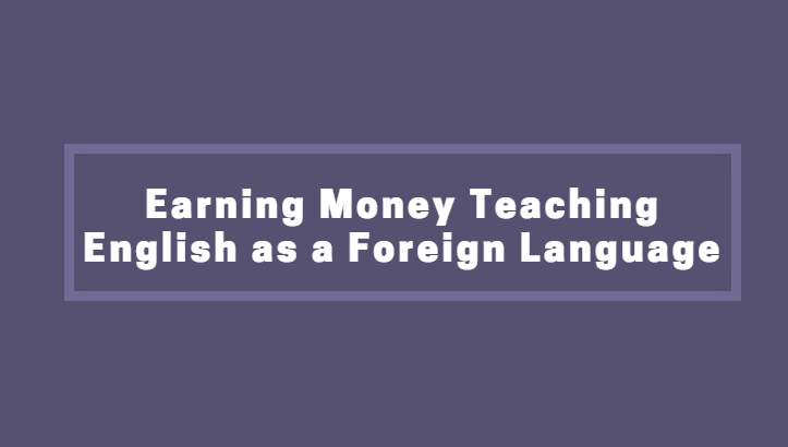 Earning Money Teaching English as a Foreign Language