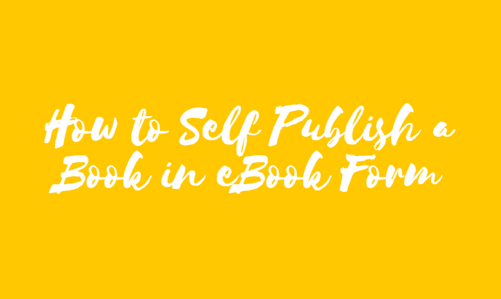 How to Self Publish a Book in eBook Form