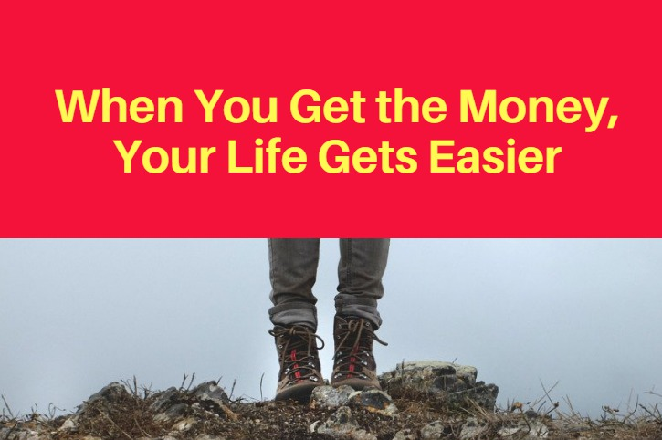 When You Get the Money, Your Life Gets Easier