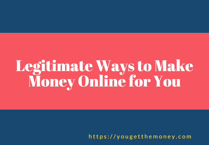 Legitimate Ways to Make Money Online for You