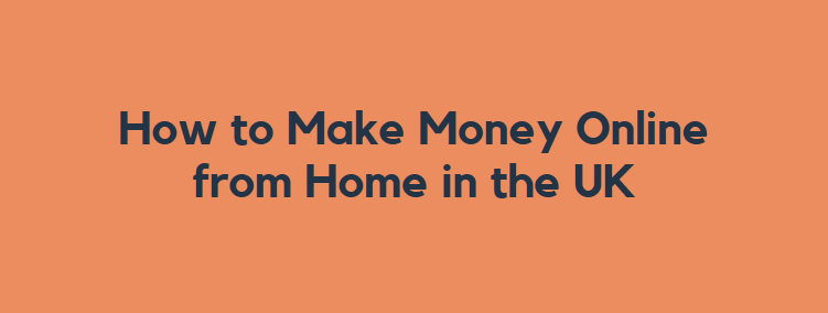 How to Make Money Online from Home in the UK