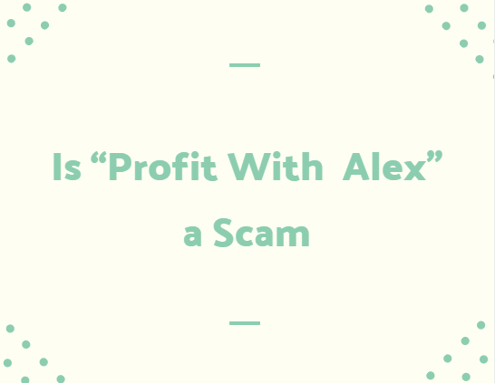 "Is ""Profit With Alex"" a Scam"